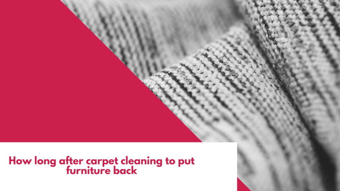 How long after carpet cleaning to put furniture back?(3Minitues)